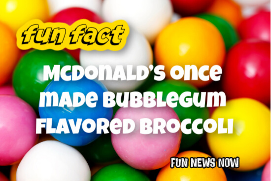 Fun Fact – McDonald's Once Created Bubblegum Flavored Broccoli